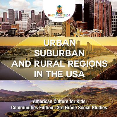 Urban, Suburban and Rural Regions in the USA American Culture for Kids - Communities Edition 3rd Grade Social Studies