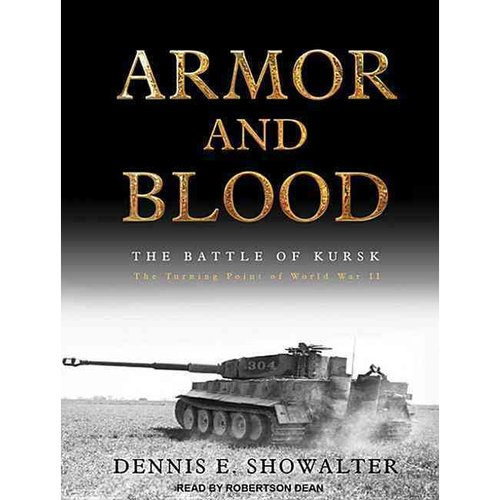 Armor and Blood: The Battle of Kursk: the Turning Point of World War II: Library Edition