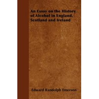 An Essay on the History of Alcohol in England, Scotland and Ireland