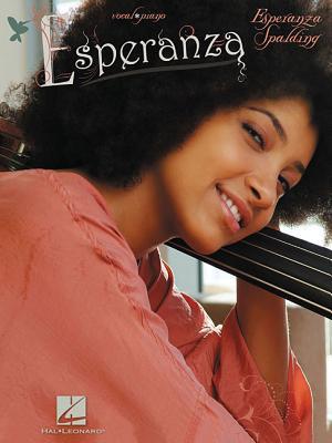 Esperanza Spalding: Esperanza by Hal Leonard Publishing Corporation