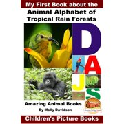 My First Book about the Animal Alphabet of Tropical Rain Forests: Amazing Animal Books - Children's Picture Books - eBook