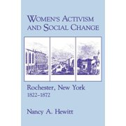 Women's Activism and Social Change : Rochester, New York, 1822 1872