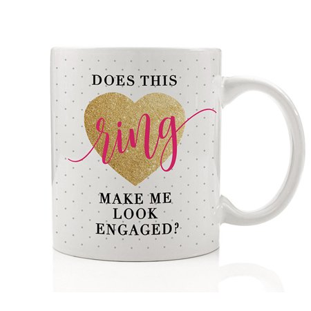 Does This Ring Make Me Look Engaged Coffee Mug Gift Engagement Fiance Fiancee Soon to Be Mrs Wifey Cute Heart Present Best Friend Bridesmaid Maid of Honor 11oz Ceramic Tea Cup by Digibuddha