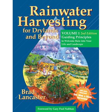 Rainwater Harvesting for Drylands and Beyond, Volume 1, 2nd Edition : Guiding Principles to Welcome Rain Into Your Life and Landscape