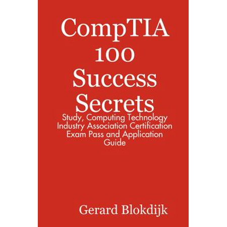CompTIA 100 Success Secrets - Study, Computing Technology Industry Association Certification Exam Pass and Application Guide - eBook - Halloween Industry Association