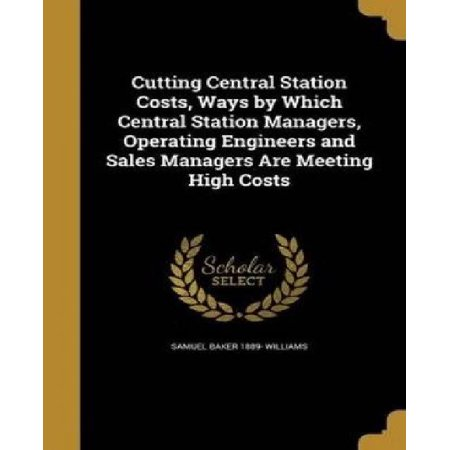 Cutting Central Station Costs, Ways by Which Central Station Managers, Operating Engineers and Sales Managers Are Meeting High Costs - image 1 of 1