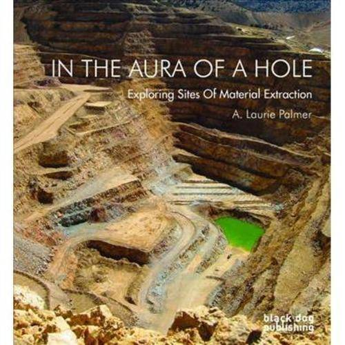 In the Aura of a Hole: Exploring Sites of Material Extraction