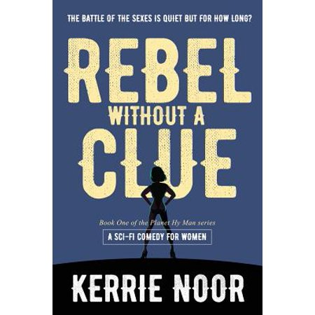 Planet Hy Man Book: Rebel Without a Clue: The Battle of the Sexes Has Just Begun