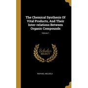 The Chemical Synthesis Of Vital Products, And Their Inter-relations Between Organic Compounds; Volume 1 Hardcover