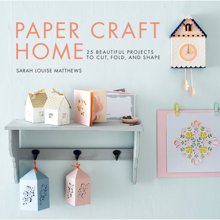 Paper Craft Home : 25 Beautiful Projects to Cut, Fold, and (Best Way To Cut Mdf Shapes)