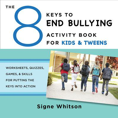 The 8 Keys to End Bullying Activity Book for Kids & Tweens: Worksheets, Quizzes, Games, & Skills for Putting the Keys Into Action (8 Keys to Mental Health) -