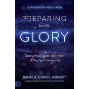 Preparing for the Glory : Getting Ready for the Next Wave of Holy Spirit Outpouring