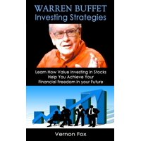 Warren Buffett Investing Strategies: Learn How Value Investing in Stocks Help You Achieve Your Financial Freedom in your Future - eBook