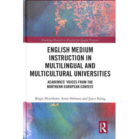 English Medium Instruction in Multilingual and Multicultural Universities : Academics' Voices from the Northern European