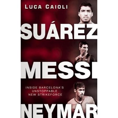 Suarez, Messi, Neymar : Inside Barcelona's Unstoppable Strikeforce (Luis Suarez Barcelona Halloween)