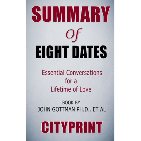Summary of Eight Dates: Essential Conversations for a Lifetime of Love   Book by ohn Gottman PhD., et al -