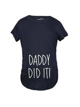 Maternity Daddy Did It Tshirt Funny Pregnancy Announcment Tee