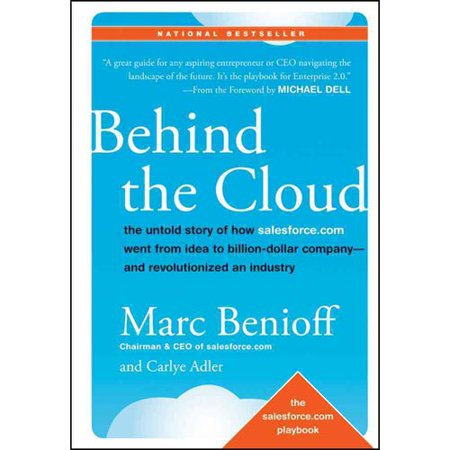 Behind The Cloud  The Untold Story Of How Salesforce Com Went From Idea To Billion Dollar Company And Revolutionized An Industry
