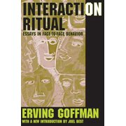 Interaction Ritual : Essays in Face to Face Behavior