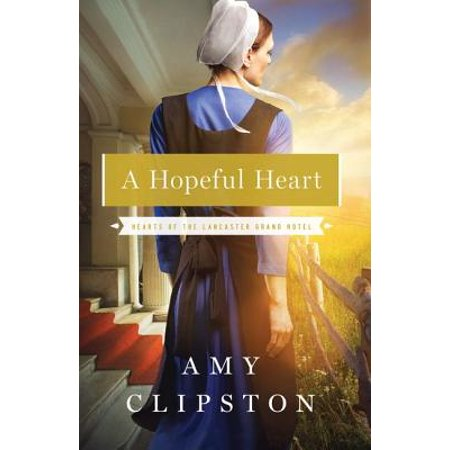Hearts of the Lancaster Grand Hotel: A Hopeful Heart (Amy Clipston Hearts Of The Lancaster Grand Hotel)