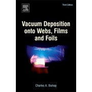 Vacuum Deposition Onto Webs, Films and Foils (Hardcover)