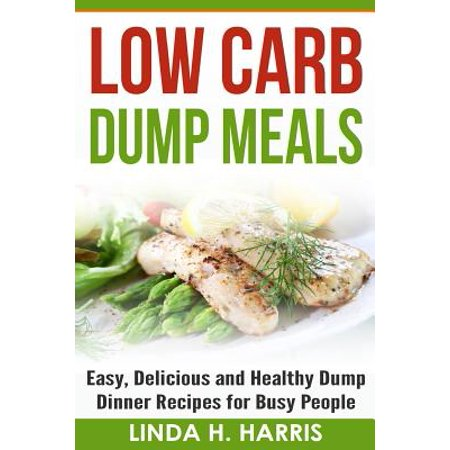 Low Carb Dump Meals : Easy, Delicious and Healthy Dump Dinner Recipes for Busy People](Healthy Halloween Recipes For Dinner)