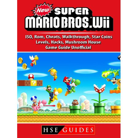 New Super Mario Bros Wii, ISO, Rom, Cheats, Walkthrough, Star Coins, Levels, Hacks, Mushroom House, Game Guide Unofficial - (Super Mario Bros 2 The Lost Levels)
