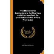 The Monumental Inscriptions in the Churches and Churchyards of the Island of Barbados, British West Indies