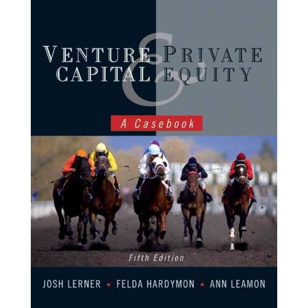 Venture Capital And Private Equity  A Casebook