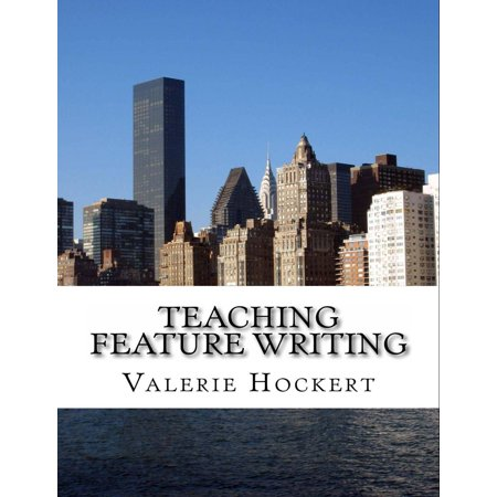 Teaching Feature Writing: An Eight Week Lesson Plan - eBook (Feature Writing)