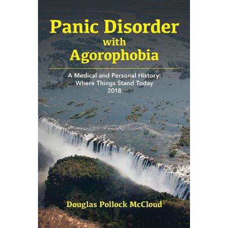Panic Disorder With Agoraphobia : A Medical and Personal History: Where Things Stand Today