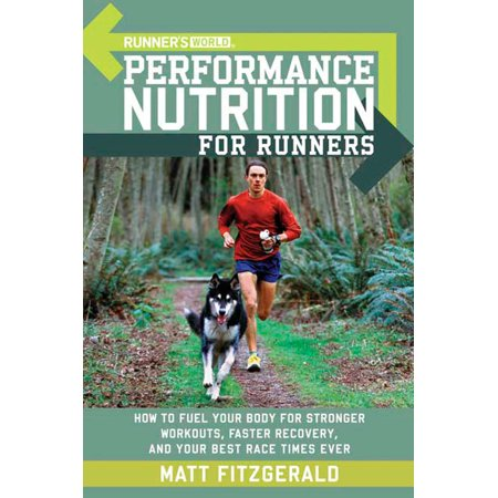 Runner's World Performance Nutrition for Runners : How to Fuel Your Body for Stronger Workouts, Faster Recovery, and Your Best Race  Times