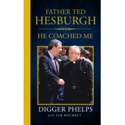 Father Ted Hesburgh : He Coached Me