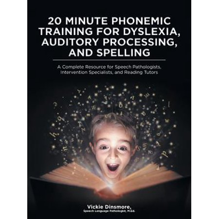 20 Minute Phonemic Training for Dyslexia, Auditory Processing, and Spelling : A Complete Resource for Speech Pathologists, Intervention Specialists, and Reading