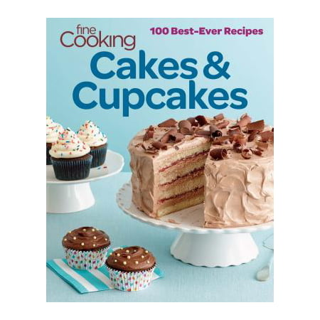 Fine Cooking Cakes & Cupcakes : 100 Best-Ever