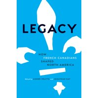 Legacy : How French Canadians Shaped North America