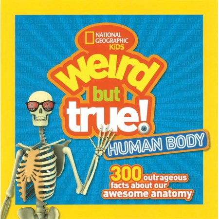 Weird But True Human Body : 300 Outrageous Facts about Your Awesome ...