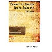Memoirs of Karoline Bauer : From the German