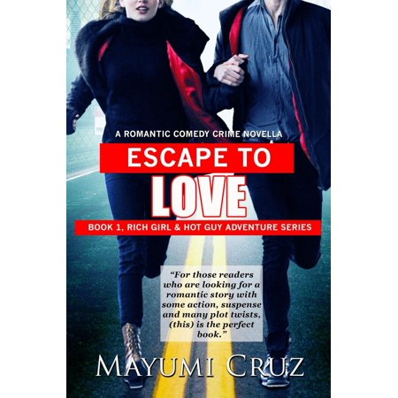 Escape to Love: Book 1, Rich Girl & Hot Guy Adventure Series - eBook (Guy To Girl Transformation)