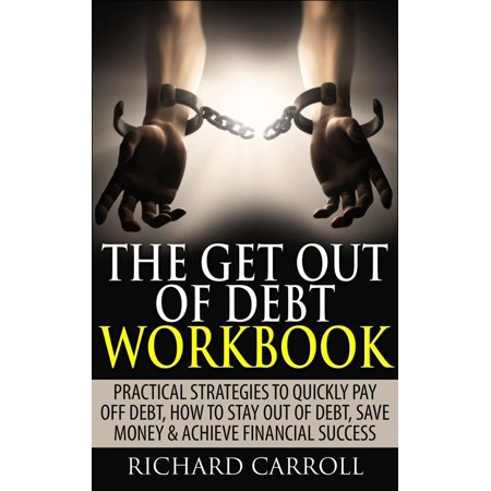 The Get Out of Debt Workbook: Practical Strategies to Quickly Pay Off Debt, How to Stay Out of Debt, Save Money & Achieve Financial Success - (Best Strategy To Pay Off Credit Card Debt)