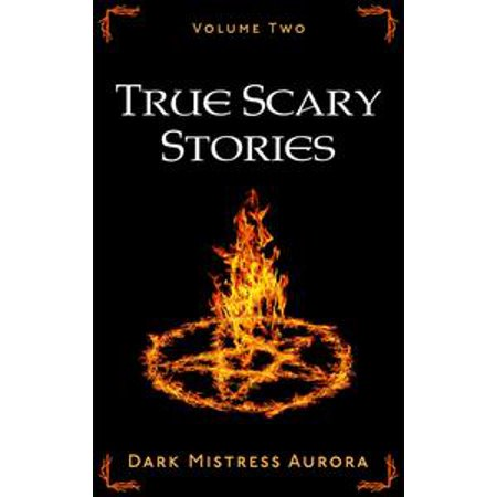 True Scary Stories: Volume Two - - A True Scary Story For Halloween