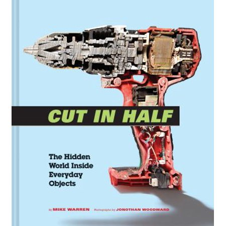 Cut in Half: The Hidden World Inside Everyday Objects (Hardcover) (Kindle Hidden Object Games)