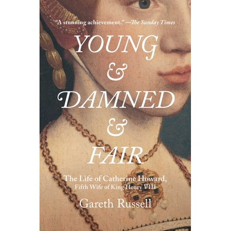 Young and Damned and Fair : The Life of Catherine Howard, Fifth Wife of King Henry