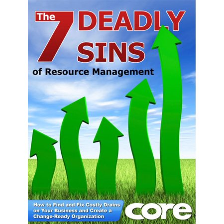 The 7 Deadly Sins of Resource Management: How to Find and Fix Costly Drains on Your Business and Create a Change-Ready Organization - (Human Resource Management Process In The Organization)