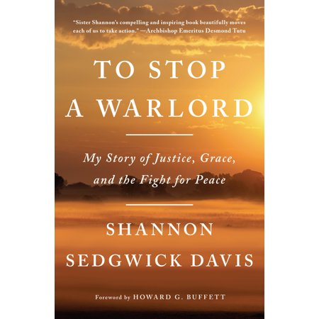 To Stop a Warlord : My Story of Justice, Grace, and the Fight for (The Timer On My Dryer Stopped Working)