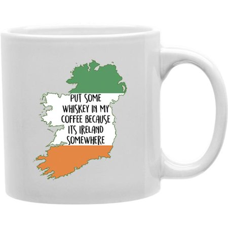 Imaginarium Goods CMG11-IGC-IRELAND Ireland - Put Some Whiskey In My Coffee Because Its Ireland Somewhere