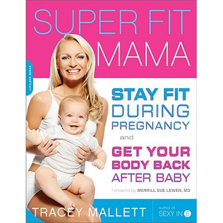 Super Fit Mama : Stay Fit During Pregnancy and Get Your Body Back after