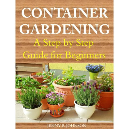 Container Gardening A Step by Step Guide for Beginners - (Building A Container House Step By Step)