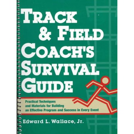Track & Field Coach's Survival Guide: Practical Techniques and Materials for Building an Effective Program and Success in Every Event