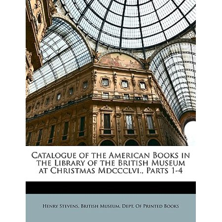 Catalogue of the American Books in the Library of the British Museum at Christmas MDCCCLVI., Parts 1-4 - Myers Christmas Catalogue